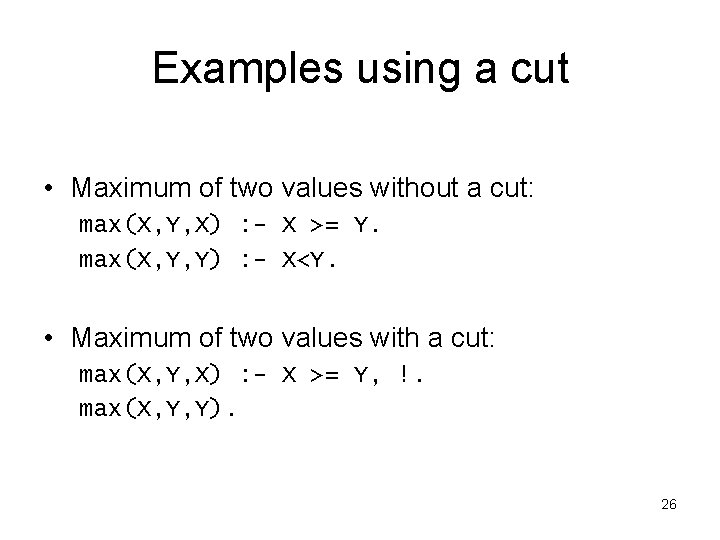 Examples using a cut • Maximum of two values without a cut: max(X, Y,