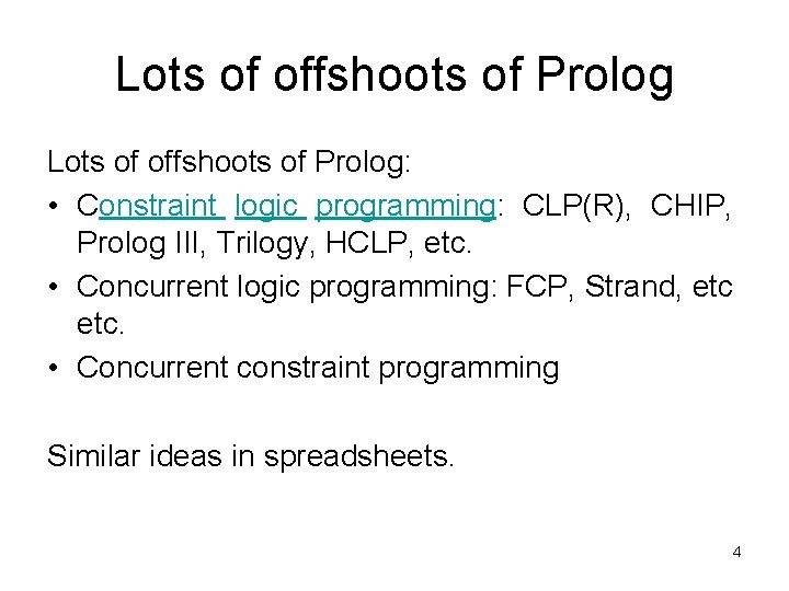 Lots of offshoots of Prolog: • Constraint logic programming: CLP(R), CHIP, Prolog III, Trilogy,