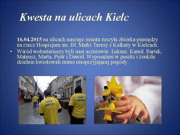 Kwesta na ulicach Kielc 16. 04. 2015 na ulicach naszego miasta ruszyła zbiórka pieniędzy