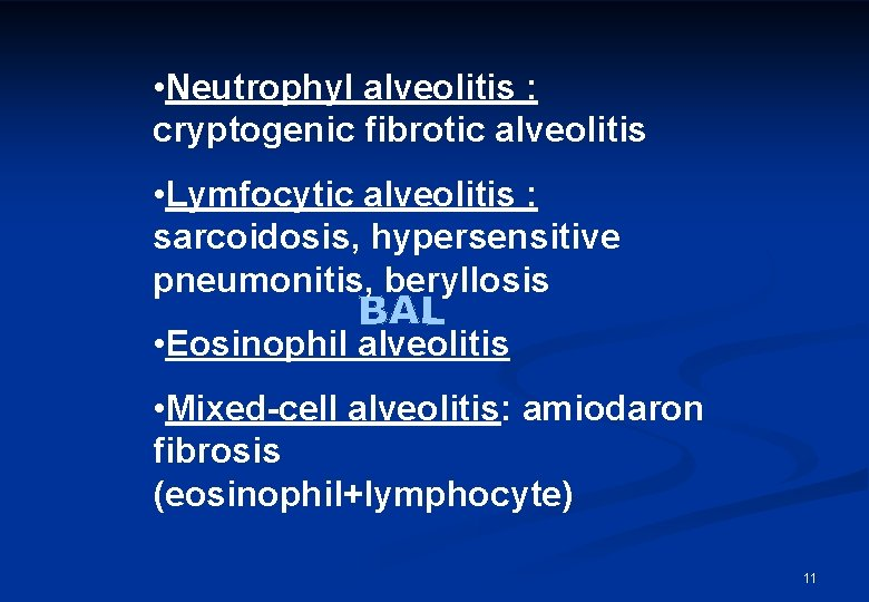 • Neutrophyl alveolitis : cryptogenic fibrotic alveolitis • Lymfocytic alveolitis : sarcoidosis, hypersensitive