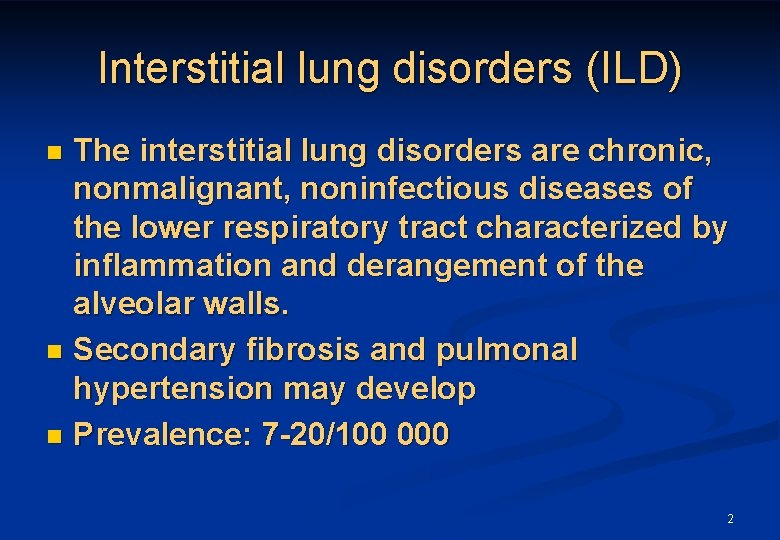 Interstitial lung disorders (ILD) The interstitial lung disorders are chronic, nonmalignant, noninfectious diseases of