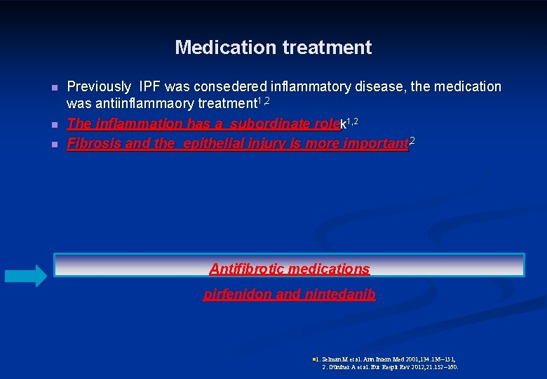 Medication treatment n n n Previously IPF was consedered inflammatory disease, the medication was