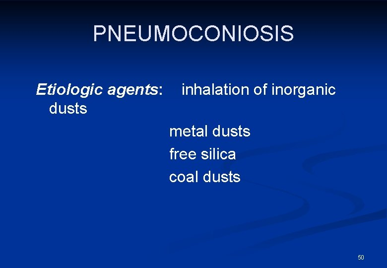 PNEUMOCONIOSIS Etiologic agents: dusts inhalation of inorganic metal dusts free silica coal dusts 50