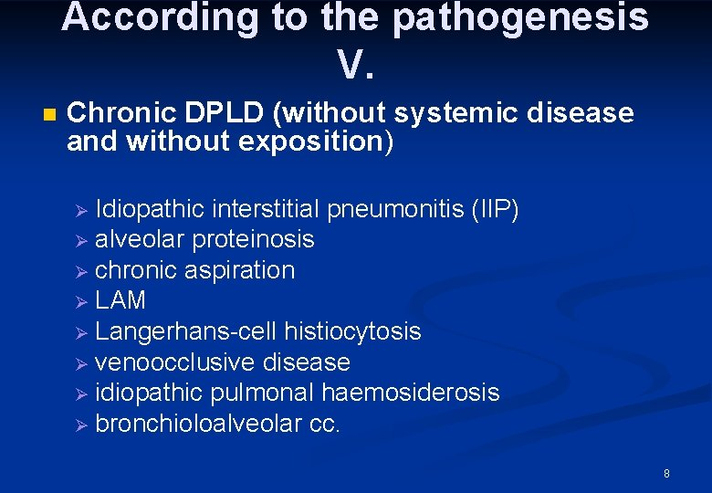 According to the pathogenesis V. n Chronic DPLD (without systemic disease and without exposition)