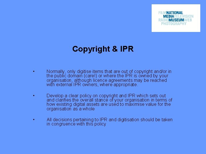 Copyright & IPR • Normally, only digitise items that are out of copyright and/or