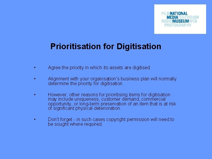 Prioritisation for Digitisation • Agree the priority in which its assets are digitised. •
