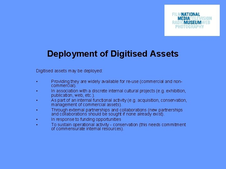 Deployment of Digitised Assets Digitised assets may be deployed: • • • Providing they
