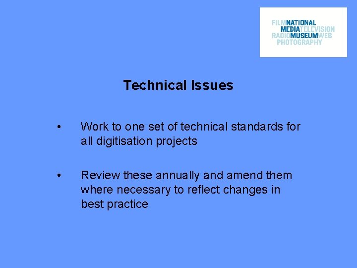 Technical Issues • Work to one set of technical standards for all digitisation projects