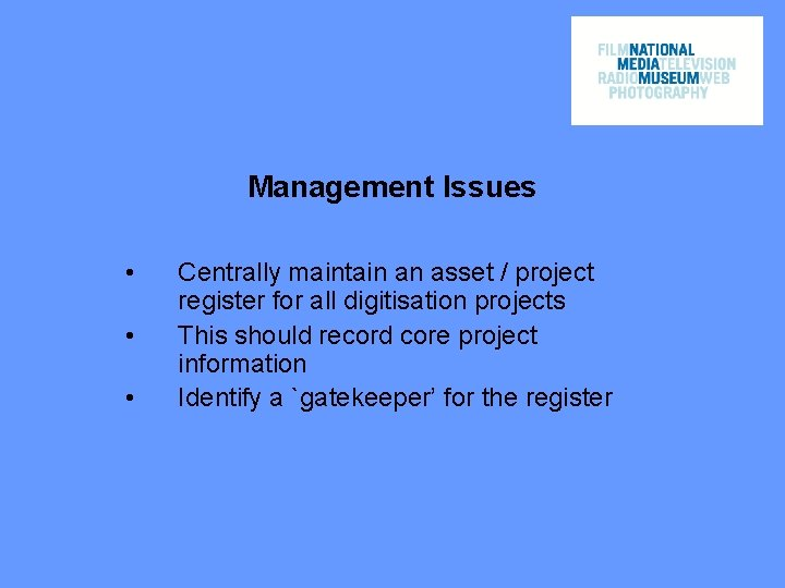 Management Issues • • • Centrally maintain an asset / project register for all