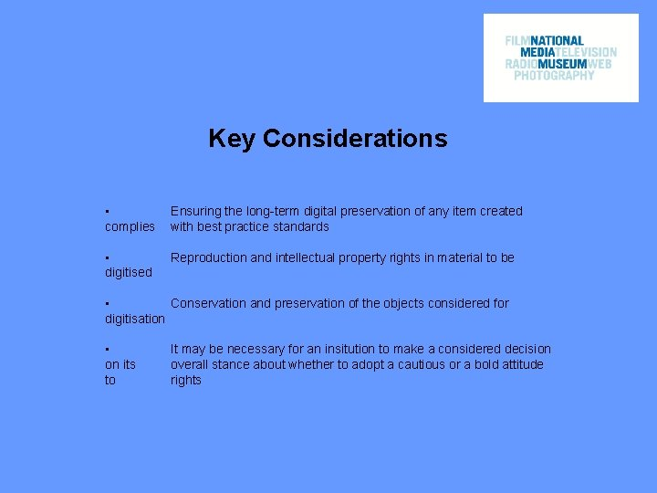 Key Considerations • complies Ensuring the long-term digital preservation of any item created with