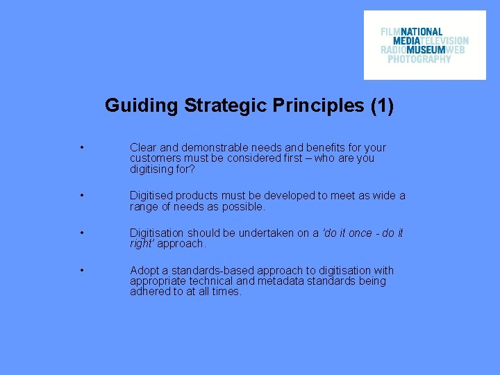 Guiding Strategic Principles (1) • Clear and demonstrable needs and benefits for your customers