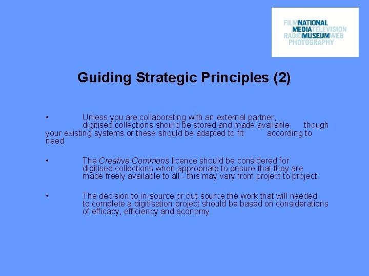 Guiding Strategic Principles (2) • Unless you are collaborating with an external partner, digitised