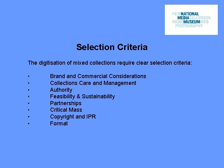 Selection Criteria The digitisation of mixed collections require clear selection criteria: • • Brand