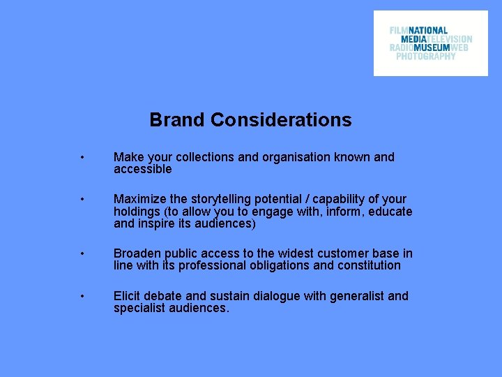 Brand Considerations • Make your collections and organisation known and accessible • Maximize the