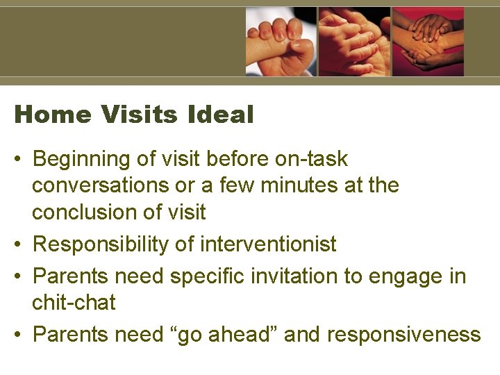 Home Visits Ideal • Beginning of visit before on-task conversations or a few minutes