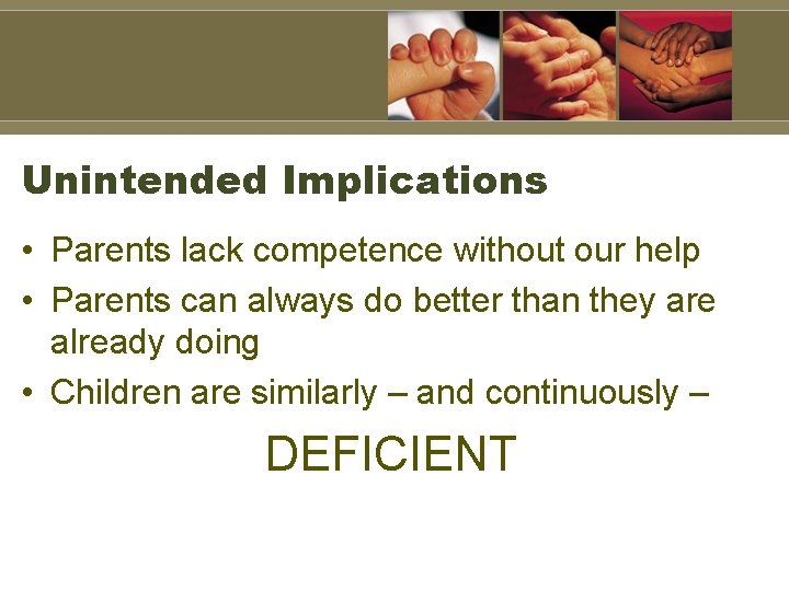 Unintended Implications • Parents lack competence without our help • Parents can always do