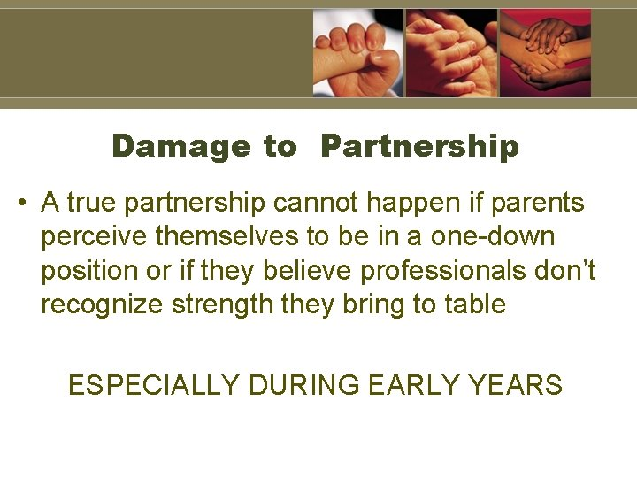 Damage to Partnership • A true partnership cannot happen if parents perceive themselves to