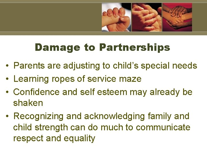 Damage to Partnerships • Parents are adjusting to child's special needs • Learning ropes