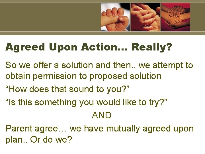 Agreed Upon Action… Really? So we offer a solution and then. . we attempt