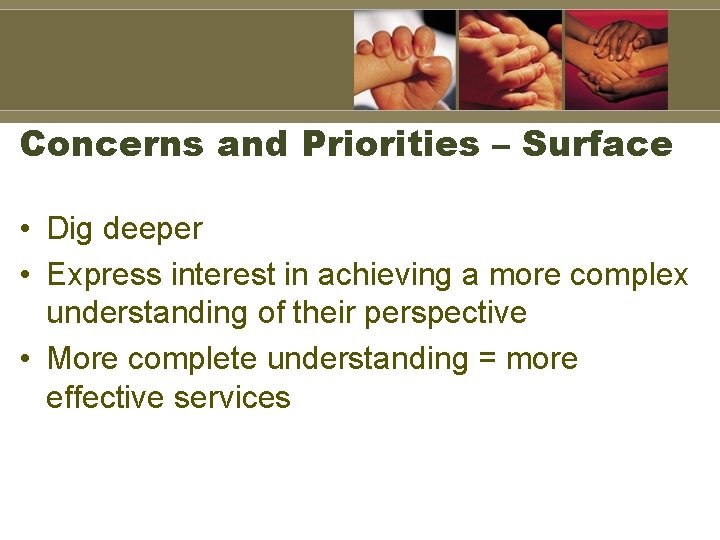 Concerns and Priorities – Surface • Dig deeper • Express interest in achieving a