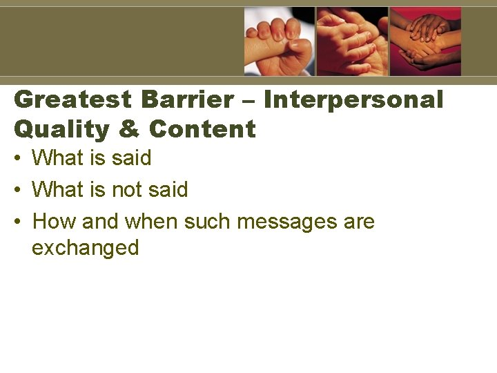 Greatest Barrier – Interpersonal Quality & Content • What is said • What is