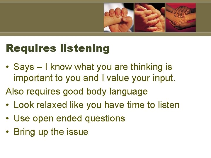 Requires listening • Says – I know what you are thinking is important to