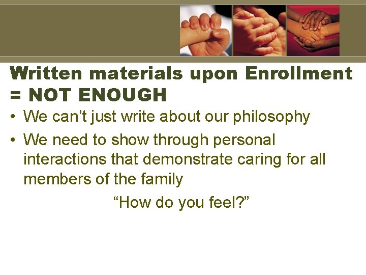 Written materials upon Enrollment = NOT ENOUGH • We can't just write about our