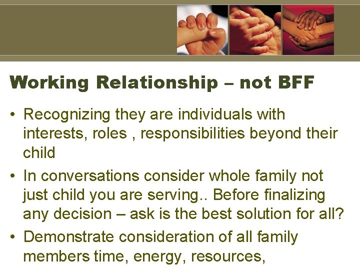 Working Relationship – not BFF • Recognizing they are individuals with interests, roles ,