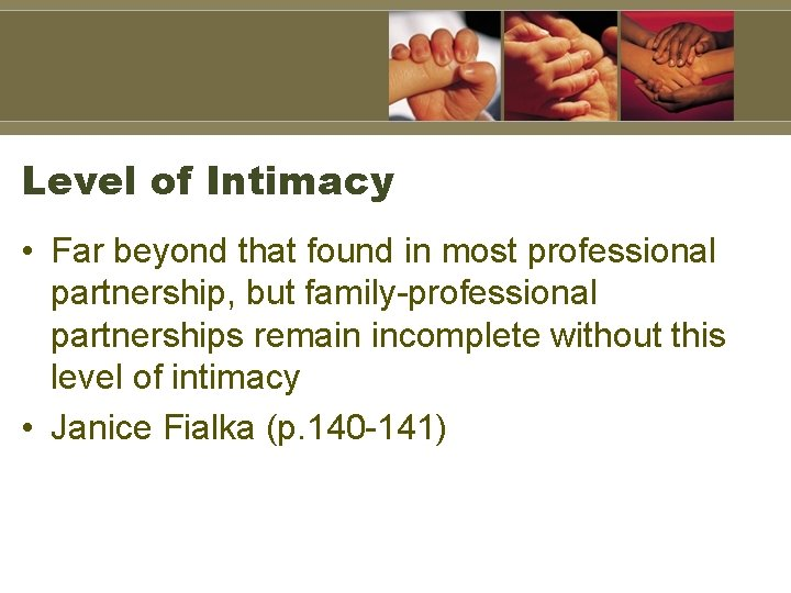 Level of Intimacy • Far beyond that found in most professional partnership, but family-professional