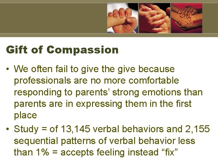 Gift of Compassion • We often fail to give the give because professionals are