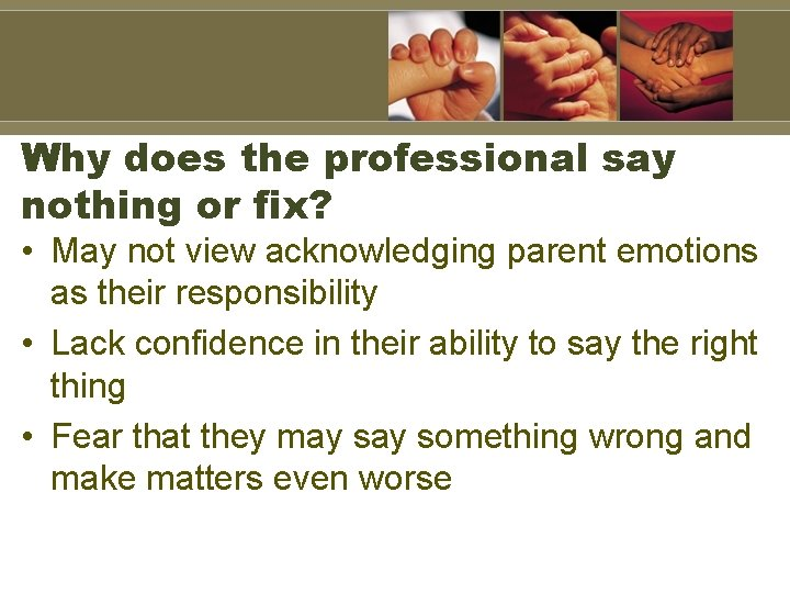 Why does the professional say nothing or fix? • May not view acknowledging parent