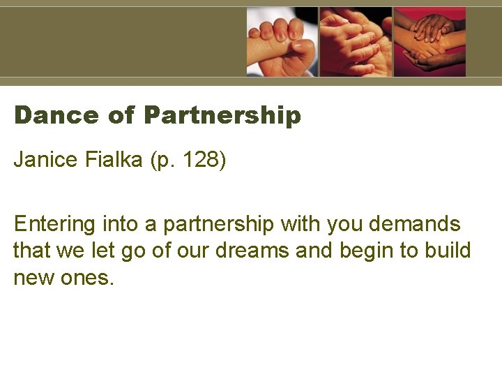 Dance of Partnership Janice Fialka (p. 128) Entering into a partnership with you demands