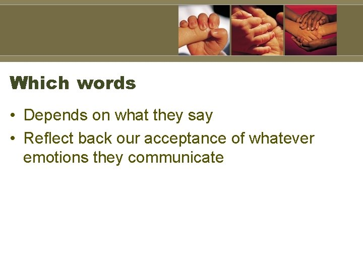 Which words • Depends on what they say • Reflect back our acceptance of