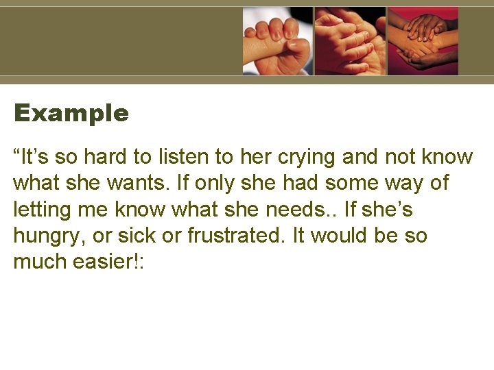 """Example """"It's so hard to listen to her crying and not know what she"""