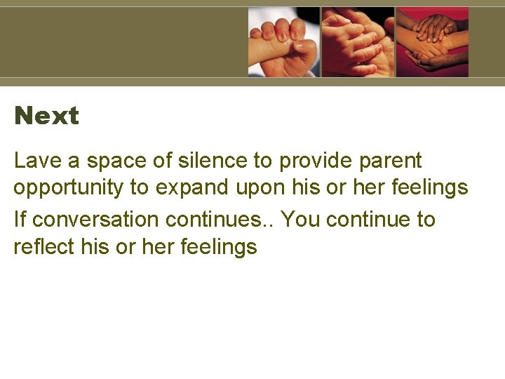 Next Lave a space of silence to provide parent opportunity to expand upon his