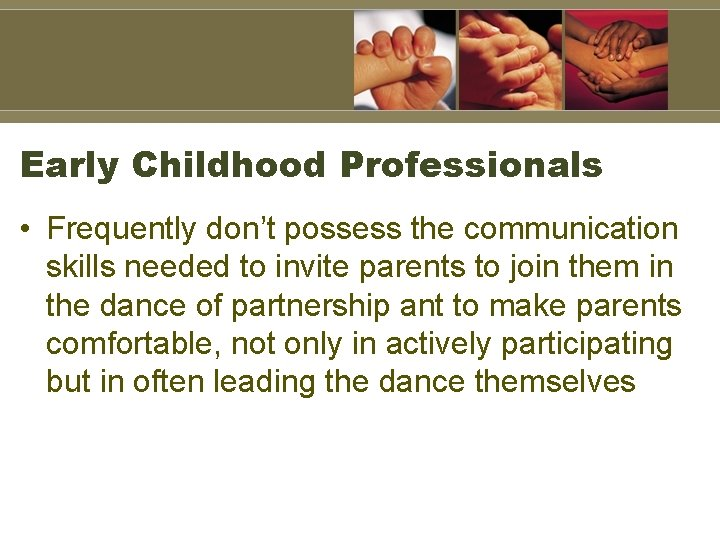 Early Childhood Professionals • Frequently don't possess the communication skills needed to invite parents