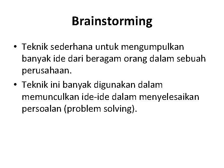 Brainstorming • Teknik sederhana untuk mengumpulkan banyak ide dari beragam orang dalam sebuah perusahaan.