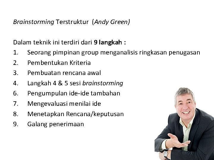 Brainstorming Terstruktur (Andy Green) Dalam teknik ini terdiri dari 9 langkah : 1. Seorang