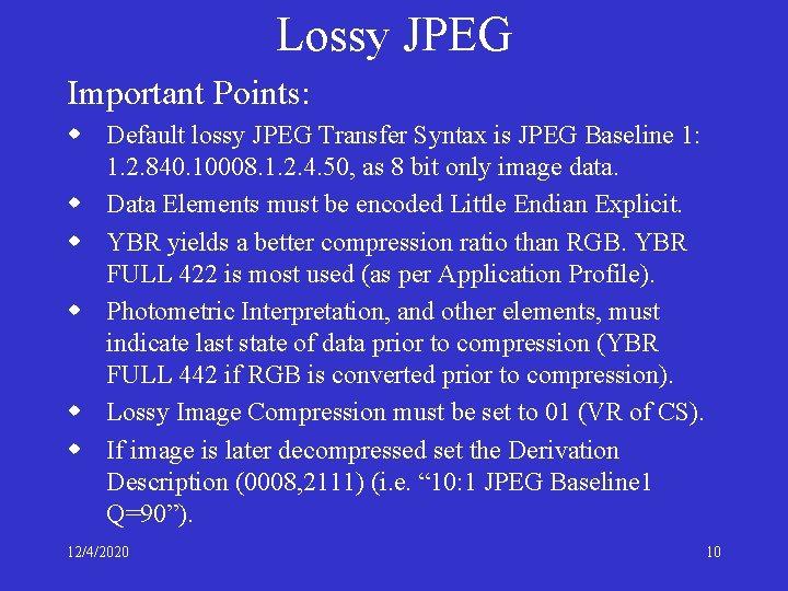 Lossy JPEG Important Points: w Default lossy JPEG Transfer Syntax is JPEG Baseline 1: