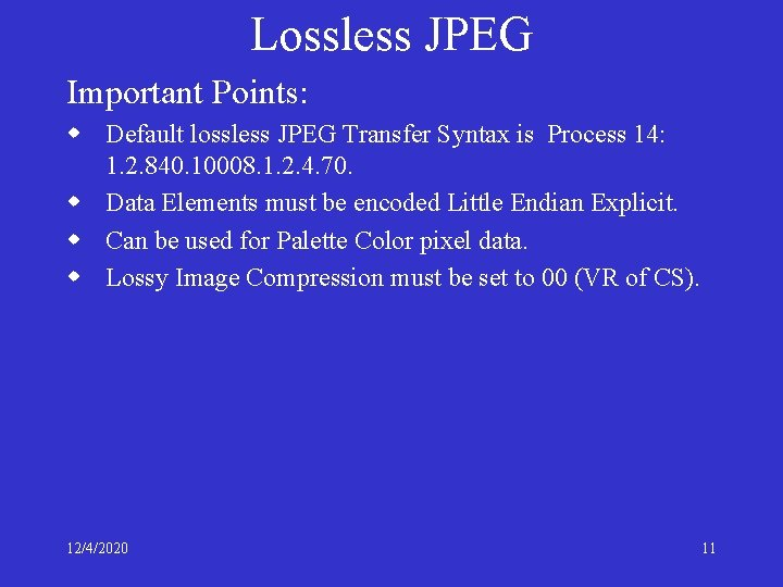 Lossless JPEG Important Points: w Default lossless JPEG Transfer Syntax is Process 14: 1.