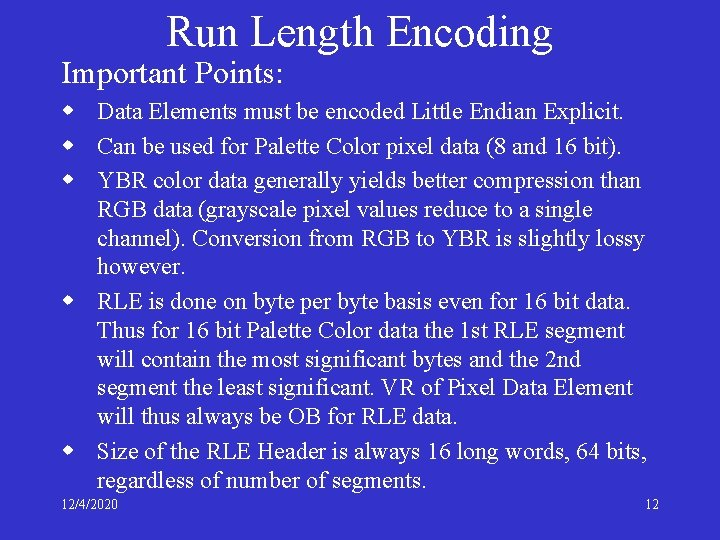 Run Length Encoding Important Points: w Data Elements must be encoded Little Endian Explicit.