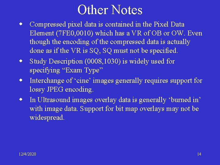 Other Notes w Compressed pixel data is contained in the Pixel Data Element (7