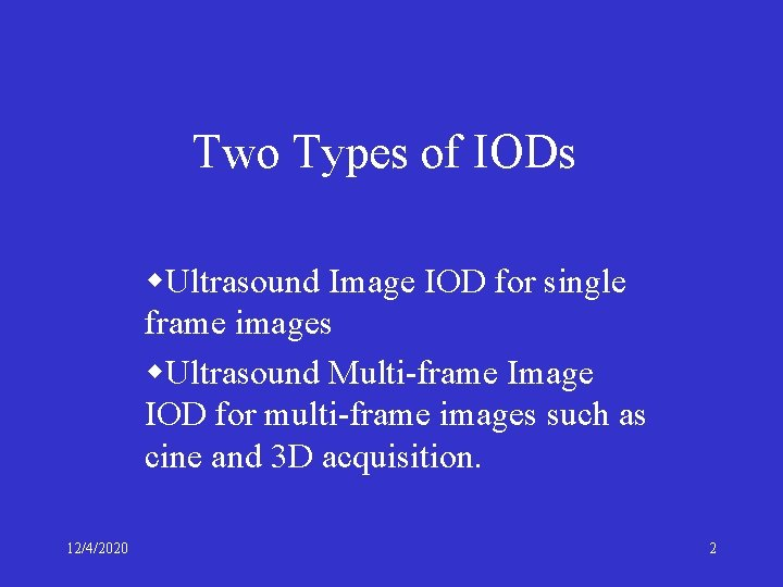 Two Types of IODs w. Ultrasound Image IOD for single frame images w. Ultrasound