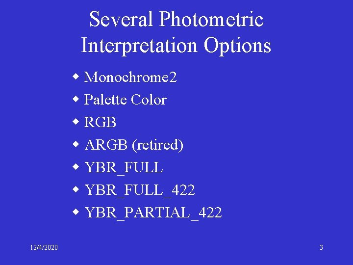 Several Photometric Interpretation Options w Monochrome 2 w Palette Color w RGB w ARGB