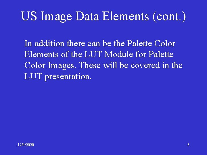 US Image Data Elements (cont. ) In addition there can be the Palette Color
