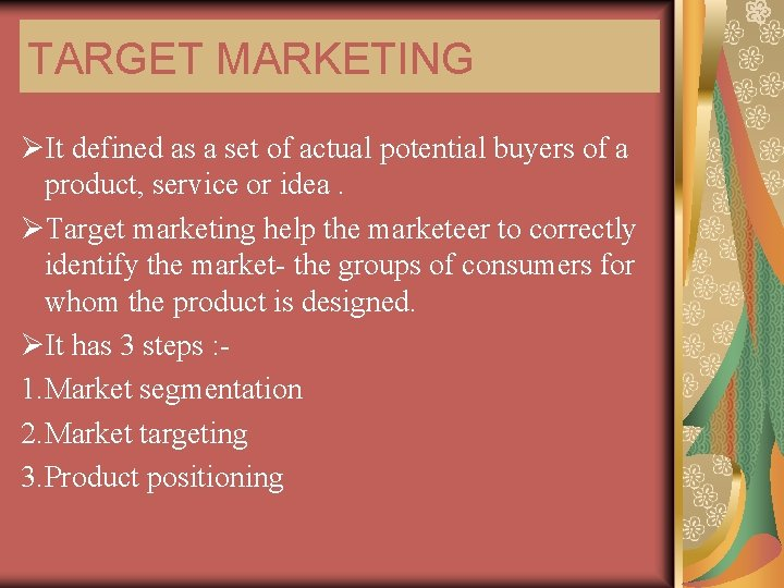 TARGET MARKETING ØIt defined as a set of actual potential buyers of a product,