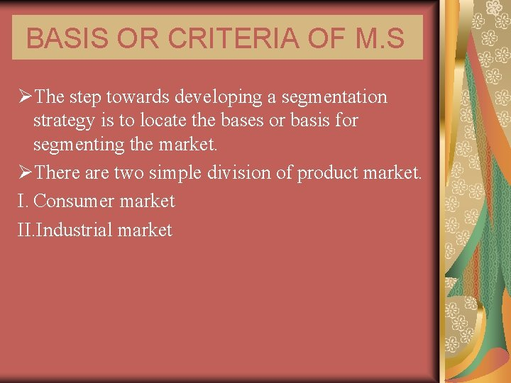 BASIS OR CRITERIA OF M. S ØThe step towards developing a segmentation strategy is