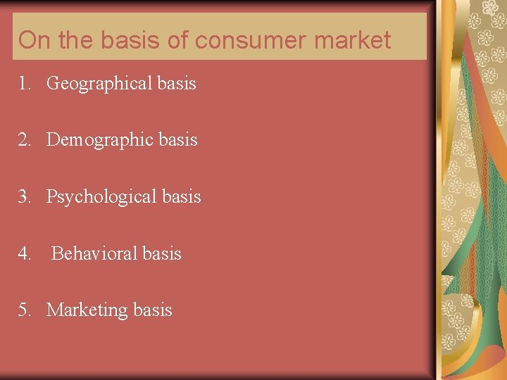 On the basis of consumer market 1. Geographical basis 2. Demographic basis 3. Psychological