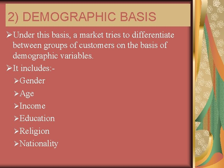 2) DEMOGRAPHIC BASIS ØUnder this basis, a market tries to differentiate between groups of