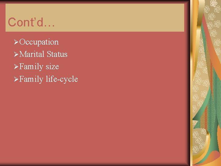 Cont'd… ØOccupation ØMarital Status ØFamily size ØFamily life-cycle